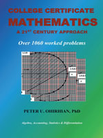 College Certificate Mathematics : A Twenty-First-Century Approach With Over 1060 Solved Examples - PhD, Peter U. Ohirhian