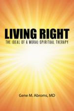 Living Right : The Ideal of a Moral-Spiritual Therapy - MD, Gene M. Abroms