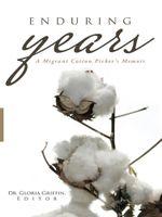 Enduring Years : A Migrant Cotton Picker's Memoir