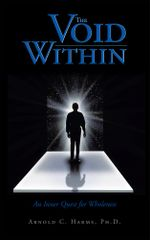 The Void Within : An Inner Quest for Wholeness - Ph.D., Arnold C. Harms