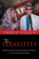The Israelites : In the Land of the Free and Home of the Brave, We Are Our Master's Slaves - Tracy Lucca