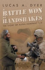 A Battle Won by Handshakes : The Story of Alpha Company 1/5 - Lucas A. Dyer