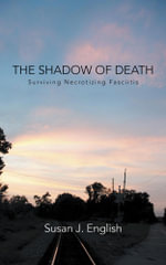 The Shadow of Death : Surviving Necrotizing Fasciitis - Susan J. English