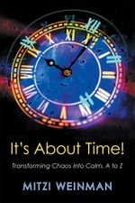 It's About Time : Transforming Chaos into Calm, A to Z - Mitzi Weinman