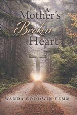 A Mother's Broken Heart - Wanda Goodwin-Yemm