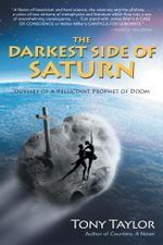 The Darkest Side of Saturn : Odyssey of a Reluctant Prophet of Doom - Tony Taylor