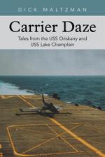 Carrier Daze : Tales from the USS Oriskany and USS Lake Champlain - Dick Maltzman