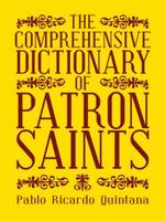 The Comprehensive Dictionary of Patron Saints - Pablo Ricardo Quintana