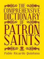 The Comprehensive Dictionary of Patron Saints - Pablo Ricardo Quintana
