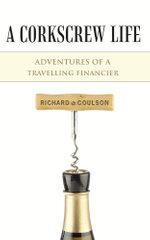 A Corkscrew Life : Adventures of a Travelling Financier - Richard Coulson