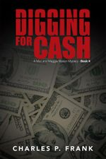 Digging for Cash : A Mac and Maggie Mason Mystery - Book 4 - Charles P. Frank