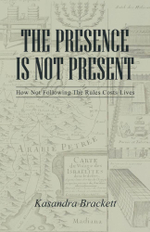 The Presence Is Not Present : How Not Following The Rules Costs Lives - Kasandra Brackett
