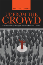 Up from the Crowd : Lessons to Help Managers Become Effective Leaders - William L. Mince