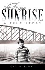 A Foggy Sunrise : A True Story - David Kimel