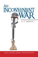 An Inconvenient War : Duty, Honor, Money: The Beginning - J. F. Cronin
