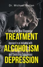 Integrative Dual Diagnosis Treatment Approach to an Individual with Alcoholism and Coexisting Endogenous Depression - Dr Michael Mullan