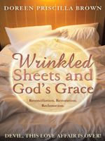 Wrinkled Sheets and God's Grace : Reconciliation. Restoration. Reclamation. - Doreen Priscilla Brown