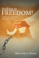 Walking in Freedom! : A Thirty-Day Devotional Journey for Women - Rhovonda L. Brown