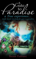 A Gate to Paradise : A True Experience... Made Sarah Touched the Gate to Paradise - Suzan Fakhani