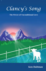 Clancy's Song : The Power of Unconditional Love - Ken Hultman