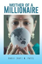 Mother of a Millionaire - Raoji (Ray) M. Patel