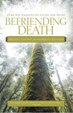 Befriending Death : Over 100 Essayists on Living and Dying - Michael Vocino