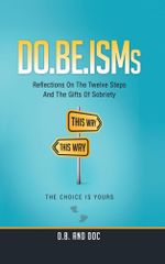DO.BE.ISMs : Reflections On The Twelve Steps And The Gifts of Sobriety -  D.B. and Doc