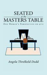 Seated at the Masters Table : One Woman's Perspective on 9/11 - Angela Threlkeld Dodd