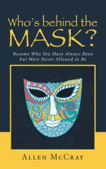 Who's Behind the Mask? : Become Who You Have Always Been But Were Never Allowed to Be - Allen McCray