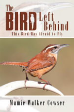 The Bird Left Behind : This Bird Was Afraid to Fly - Mamie Walker Cowser