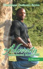 Adversity Introduced Me to ME : A Memoir - Dominique (Anthony) Brown
