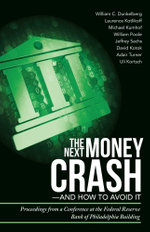 The Next Money Crash-And How to Avoid It : Proceedings from a Conference at the Federal Reserve Bank of Philadelphia Building - Uli Kortsch
