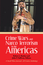 Crime Wars and Narco Terrorism in the Americas : A Small Wars Journal-El Centro Anthology - Robert J. Bunker