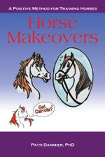 Horse Makeovers : A Positive Method for Training Horses - Patti Dammier Phd