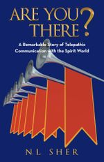 Are You There? : Remarkable Story of Telepathic Communication with the Spirit World - N. L. Sher