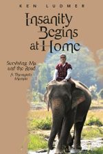 Insanity Begins at Home : Surviving Ma and the Road - Ken Ludmer