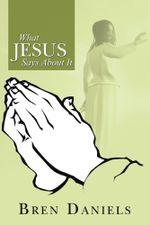 What Jesus Says about It - Bren Daniels