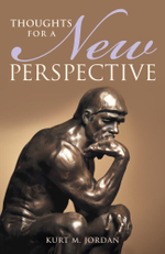 Thoughts for a New Perspective - Kurt M. Jordan