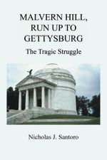 MALVERN HILL, RUN UP TO GETTYSBURG : The Tragic Struggle - Nicholas J. Santoro