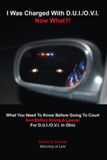 I Was Charged With D.U.I./O.V.I. - Now What?! : What You Need To Know Before Going To Court And Before Hiring A Lawyer For D.U.I./O.V.I. In Ohio - Attorney at Law, Shawn R. Dominy