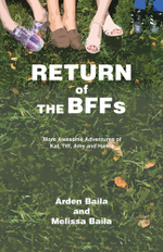 Return of the BFFs : More Awesome Adventures of Kat, Tiff, Amy, and Hanna - Arden Baila