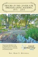 History of the Center for Spiritual Living, Redding : Empowering individuals to live an abundant spirit-connected life through sacred service, communit - Rev. Mary E. Mitchell