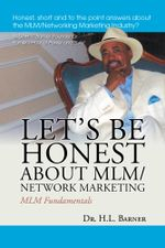 Let's Be Honest about MLM/Network Marketing : MLM Fundamentals - Dr. H.L. Barner