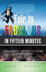 Fair to Fabulous in Fifteen Minutes : Your Personal Journey to a More Inspirational Life - Wayne L. Rickman