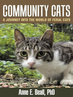Community Cats : A Journey Into the World of Feral Cats - Anne E. Beall Ph. D.