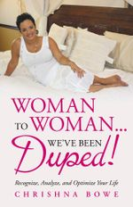Woman To Woman...We've Been Duped! : Recognize, Analyze, and Optimize Your Life - Chrishna Bowe