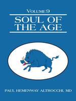 Soul of the Age : Volume 9 - MD, Paul Hemenway Altrocchi