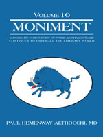 Moniment : Volume 10: Edward de Vere's Body of Work as Shakespeare Continues To Enthrall the Literary World - MD, Paul Hemenway Altrocchi