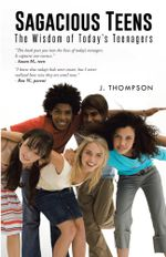 Sagacious Teens : The Wisdom of Today's Teenagers - J. Thompson