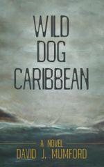 Wild Dog Caribbean : A Novel - David J. Mumford